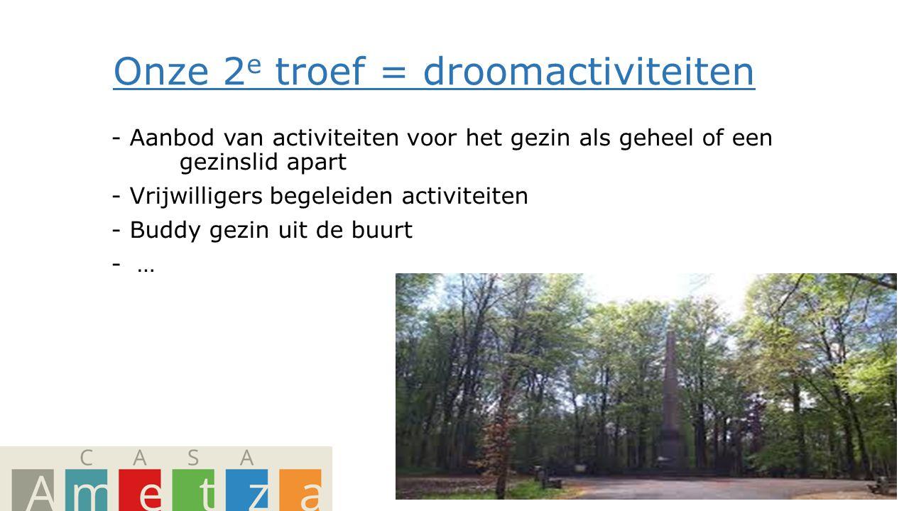 Onze 2 e troef = droomactiviteiten - Aanbod van activiteiten voor het gezin als geheel of een gezinslid apart - Vrijwilligers begeleiden activiteiten - Buddy gezin uit de buurt -…