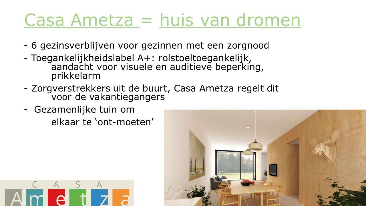 Casa Ametza = huis van dromen - 6 gezinsverblijven voor gezinnen met een zorgnood - Toegankelijkheidslabel A+: rolstoeltoegankelijk, aandacht voor visuele en auditieve beperking, prikkelarm - Zorgverstrekkers uit de buurt, Casa Ametza regelt dit voor de vakantiegangers -Gezamenlijke tuin om elkaar te 'ont-moeten'