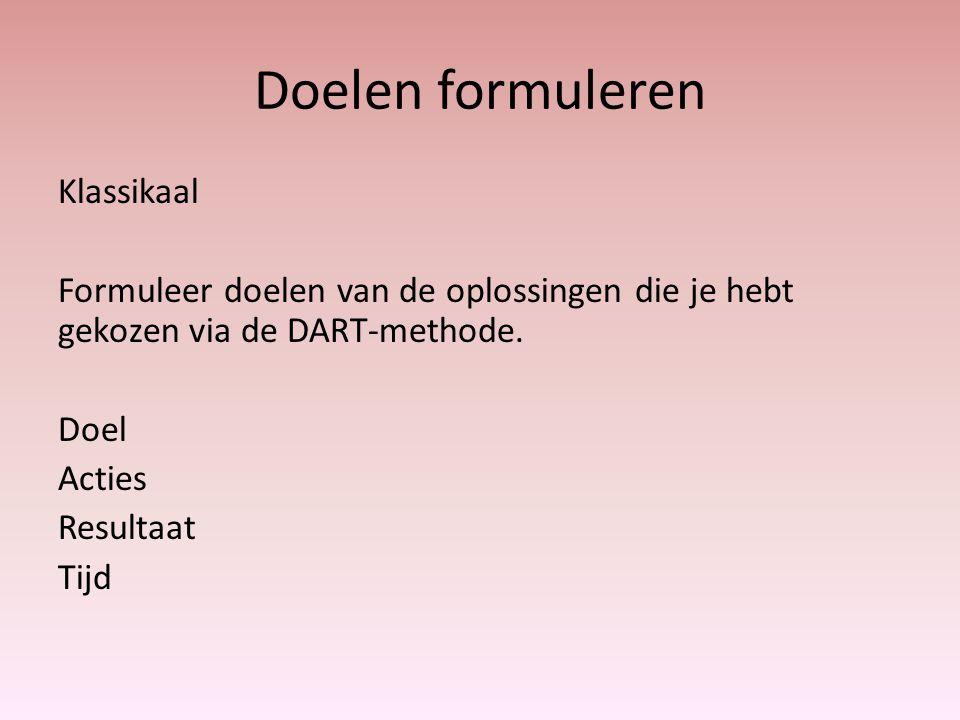 Doelen formuleren Klassikaal Formuleer doelen van de oplossingen die je hebt gekozen via de DART-methode.