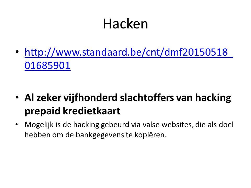 Hacken http://www.standaard.be/cnt/dmf20150518_ 01685901 http://www.standaard.be/cnt/dmf20150518_ 01685901 Al zeker vijfhonderd slachtoffers van hacking prepaid kredietkaart Mogelijk is de hacking gebeurd via valse websites, die als doel hebben om de bankgegevens te kopiëren.