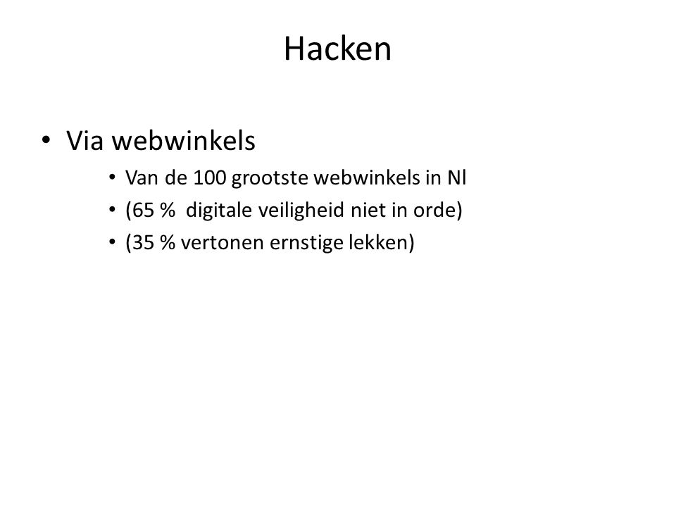 Hacken Via webwinkels Van de 100 grootste webwinkels in Nl (65 % digitale veiligheid niet in orde) (35 % vertonen ernstige lekken)