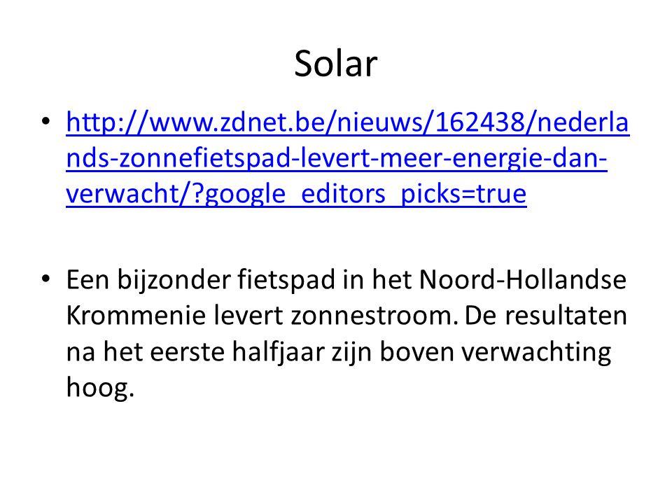 Solar http://www.zdnet.be/nieuws/162438/nederla nds-zonnefietspad-levert-meer-energie-dan- verwacht/ google_editors_picks=true http://www.zdnet.be/nieuws/162438/nederla nds-zonnefietspad-levert-meer-energie-dan- verwacht/ google_editors_picks=true Een bijzonder fietspad in het Noord-Hollandse Krommenie levert zonnestroom.