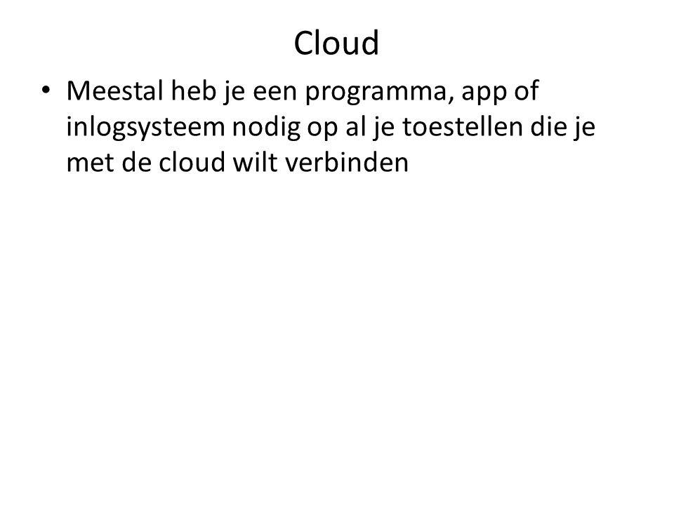 Cloud Meestal heb je een programma, app of inlogsysteem nodig op al je toestellen die je met de cloud wilt verbinden
