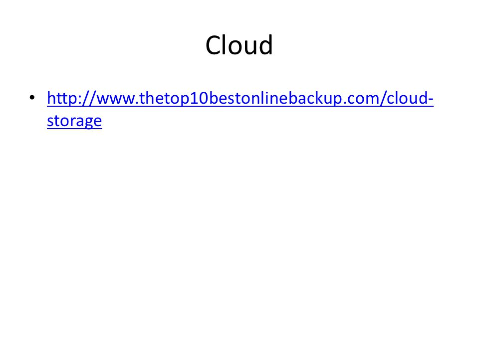 Cloud http://www.thetop10bestonlinebackup.com/cloud- storage http://www.thetop10bestonlinebackup.com/cloud- storage