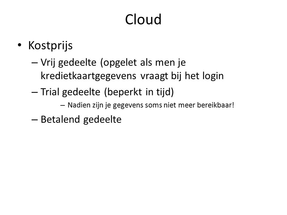 Cloud Kostprijs – Vrij gedeelte (opgelet als men je kredietkaartgegevens vraagt bij het login – Trial gedeelte (beperkt in tijd) – Nadien zijn je gegevens soms niet meer bereikbaar.