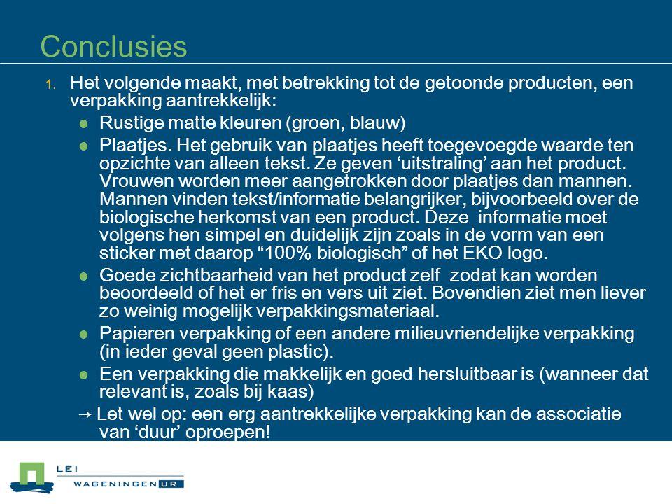 Conclusies 1. Het volgende maakt, met betrekking tot de getoonde producten, een verpakking aantrekkelijk: Rustige matte kleuren (groen, blauw) Plaatje