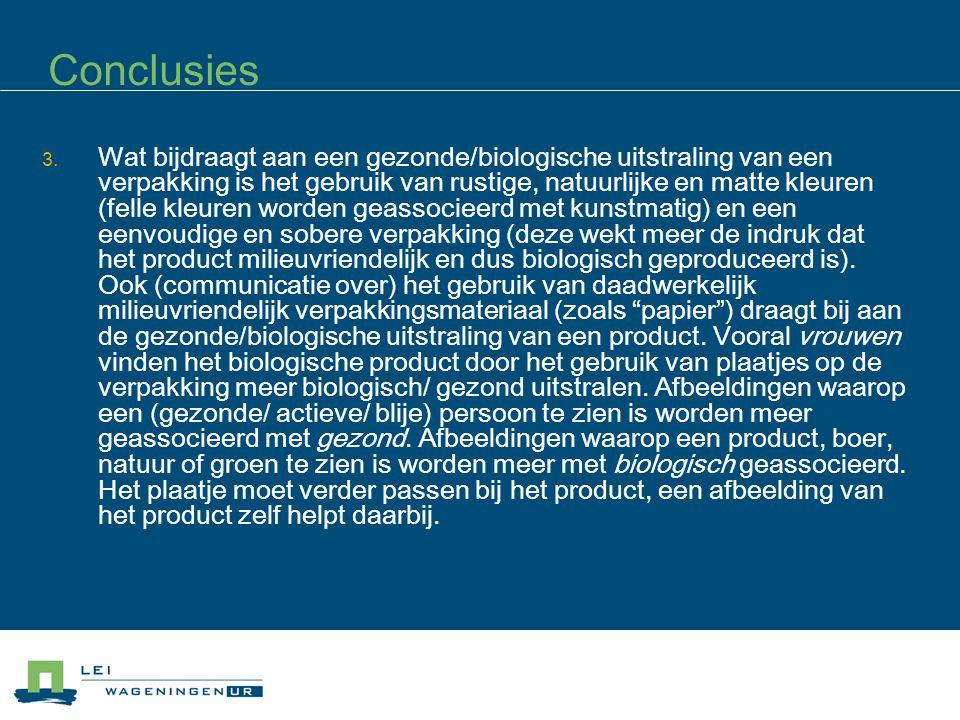 Conclusies 3. Wat bijdraagt aan een gezonde/biologische uitstraling van een verpakking is het gebruik van rustige, natuurlijke en matte kleuren (felle