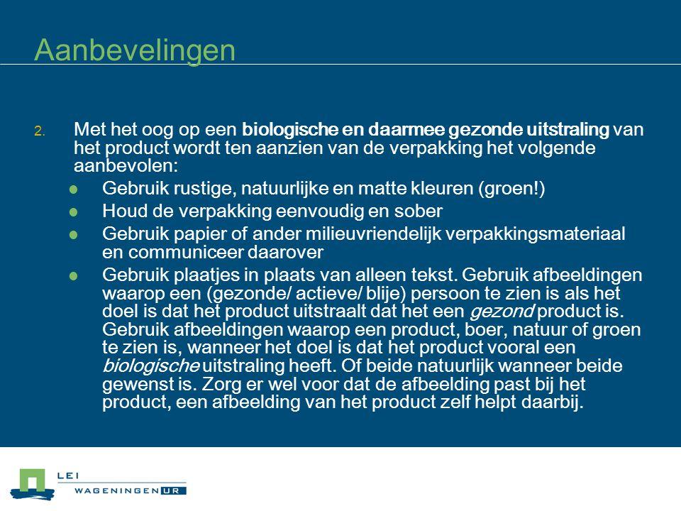Aanbevelingen 2. Met het oog op een biologische en daarmee gezonde uitstraling van het product wordt ten aanzien van de verpakking het volgende aanbev