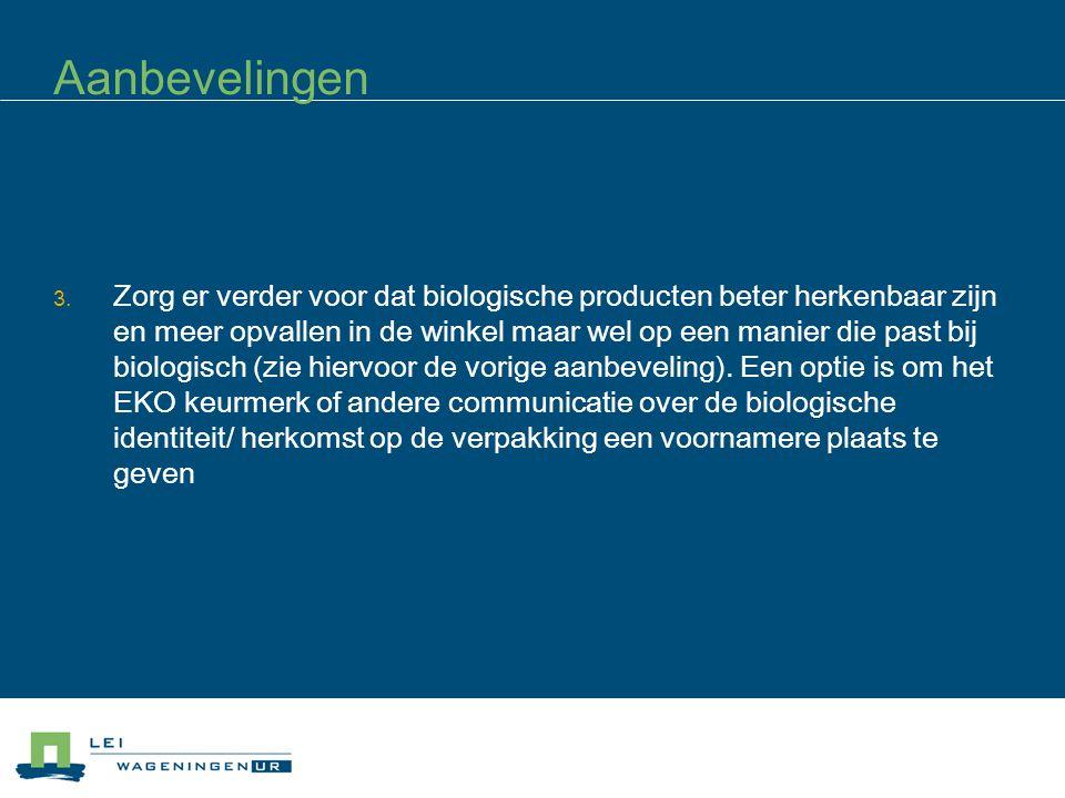Aanbevelingen 3. Zorg er verder voor dat biologische producten beter herkenbaar zijn en meer opvallen in de winkel maar wel op een manier die past bij