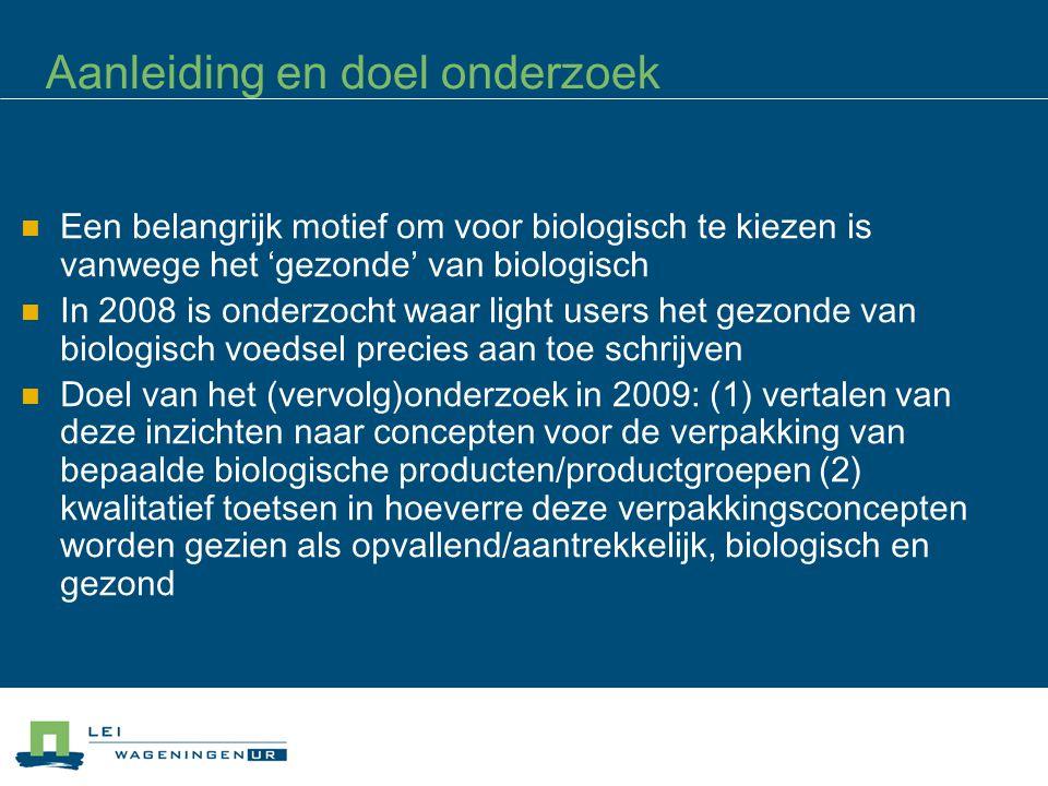 Een belangrijk motief om voor biologisch te kiezen is vanwege het 'gezonde' van biologisch In 2008 is onderzocht waar light users het gezonde van biologisch voedsel precies aan toe schrijven Doel van het (vervolg)onderzoek in 2009: (1) vertalen van deze inzichten naar concepten voor de verpakking van bepaalde biologische producten/productgroepen (2) kwalitatief toetsen in hoeverre deze verpakkingsconcepten worden gezien als opvallend/aantrekkelijk, biologisch en gezond Aanleiding en doel onderzoek