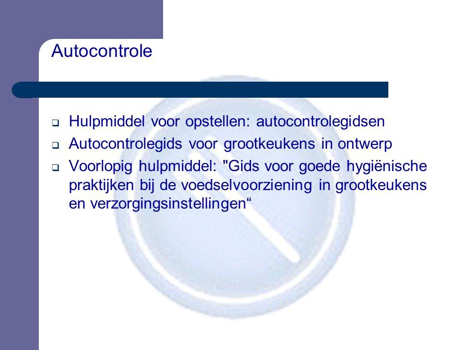 Autocontrole  Hulpmiddel voor opstellen: autocontrolegidsen  Autocontrolegids voor grootkeukens in ontwerp  Voorlopig hulpmiddel: