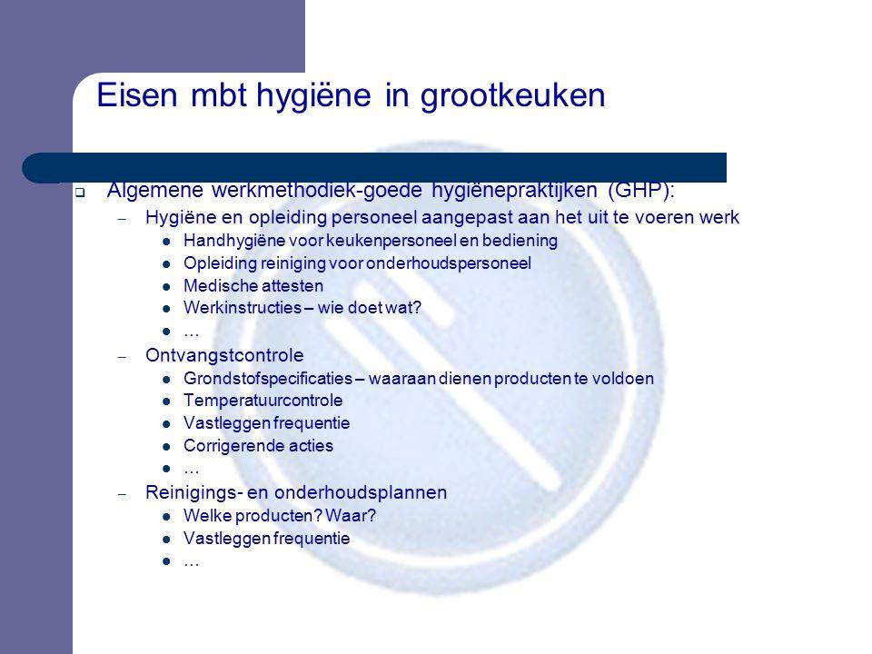 Eisen mbt hygiëne in grootkeuken  Algemene werkmethodiek-goede hygiënepraktijken (GHP): – Hygiëne en opleiding personeel aangepast aan het uit te voe