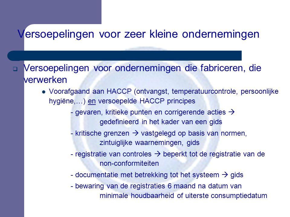 Versoepelingen voor zeer kleine ondernemingen  Versoepelingen voor ondernemingen die fabriceren, die verwerken Voorafgaand aan HACCP (ontvangst, temp