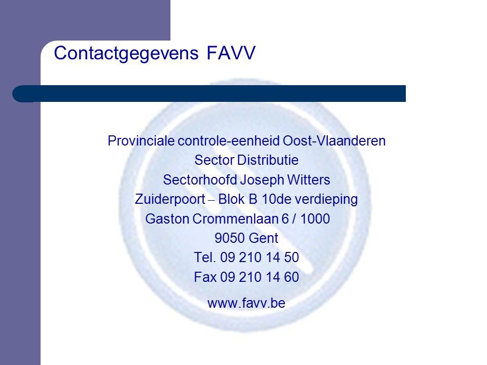 Contactgegevens FAVV Provinciale controle-eenheid Oost-Vlaanderen Sector Distributie Sectorhoofd Joseph Witters Zuiderpoort – Blok B 10de verdieping G