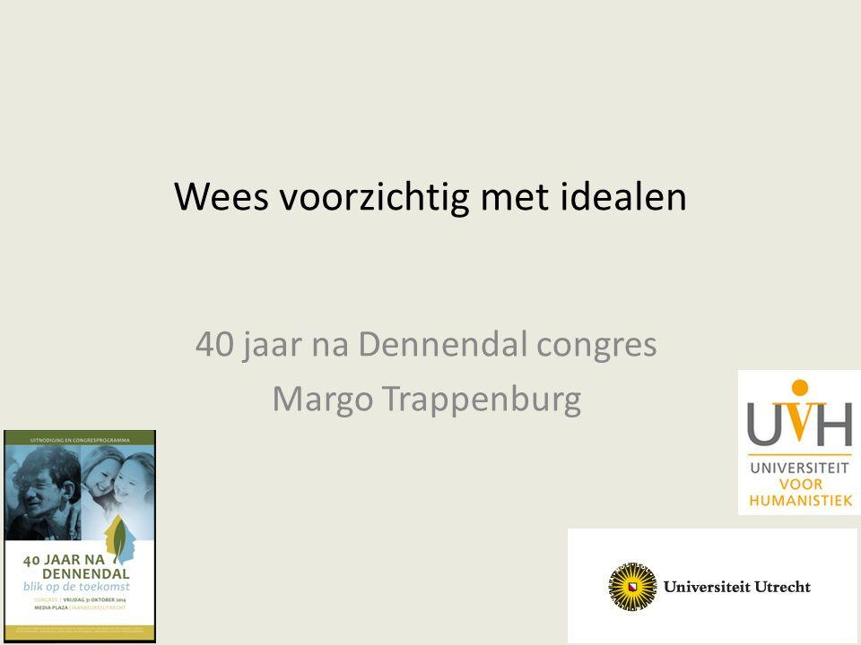 Wees voorzichtig met idealen 40 jaar na Dennendal congres Margo Trappenburg