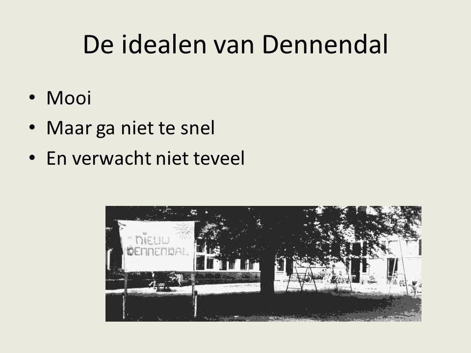 De idealen van Dennendal Mooi Maar ga niet te snel En verwacht niet teveel