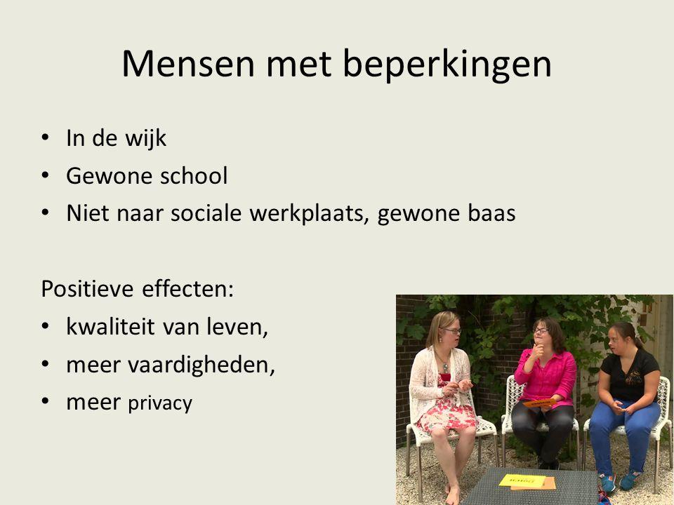Mensen met beperkingen In de wijk Gewone school Niet naar sociale werkplaats, gewone baas Positieve effecten: kwaliteit van leven, meer vaardigheden, meer privacy