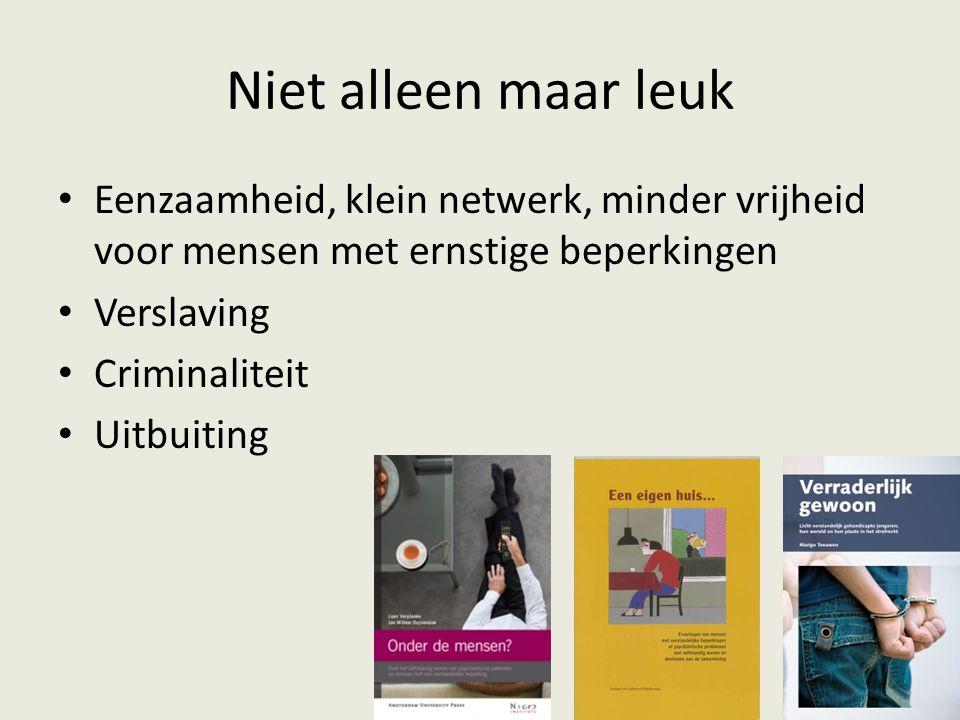 Niet alleen maar leuk Eenzaamheid, klein netwerk, minder vrijheid voor mensen met ernstige beperkingen Verslaving Criminaliteit Uitbuiting