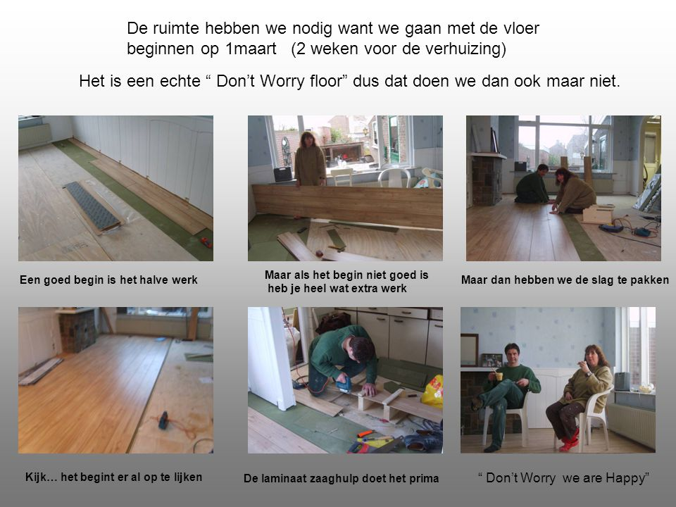 De ruimte hebben we nodig want we gaan met de vloer beginnen op 1maart (2 weken voor de verhuizing) Het is een echte Don't Worry floor dus dat doen we dan ook maar niet.