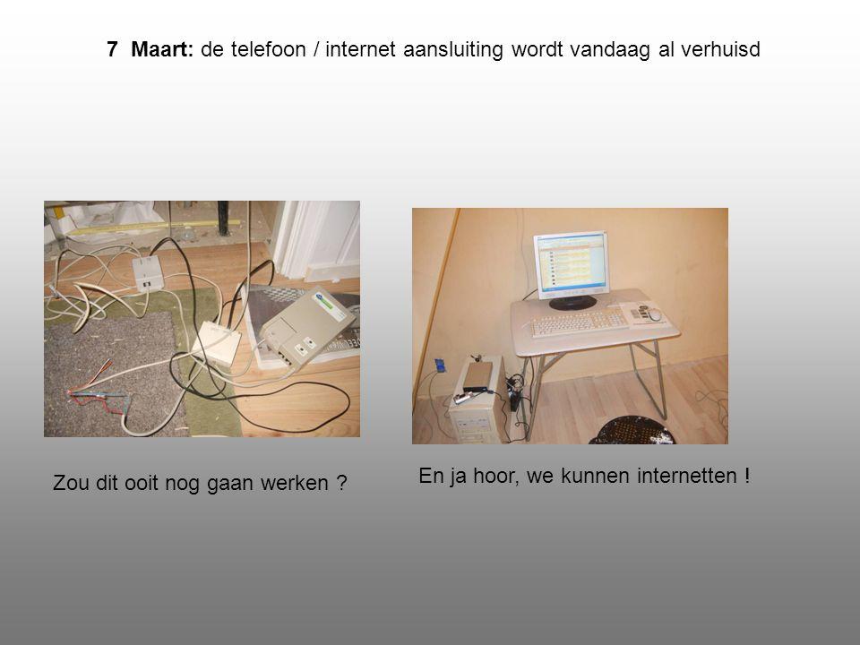 7 Maart: de telefoon / internet aansluiting wordt vandaag al verhuisd En ja hoor, we kunnen internetten .
