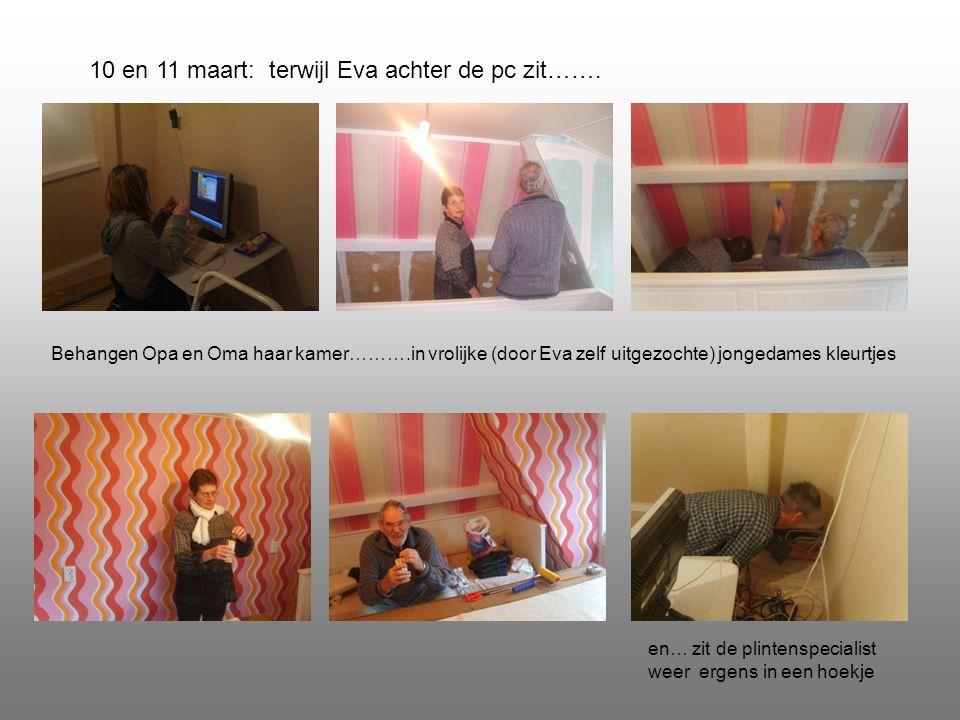 10 en 11 maart: terwijl Eva achter de pc zit…….