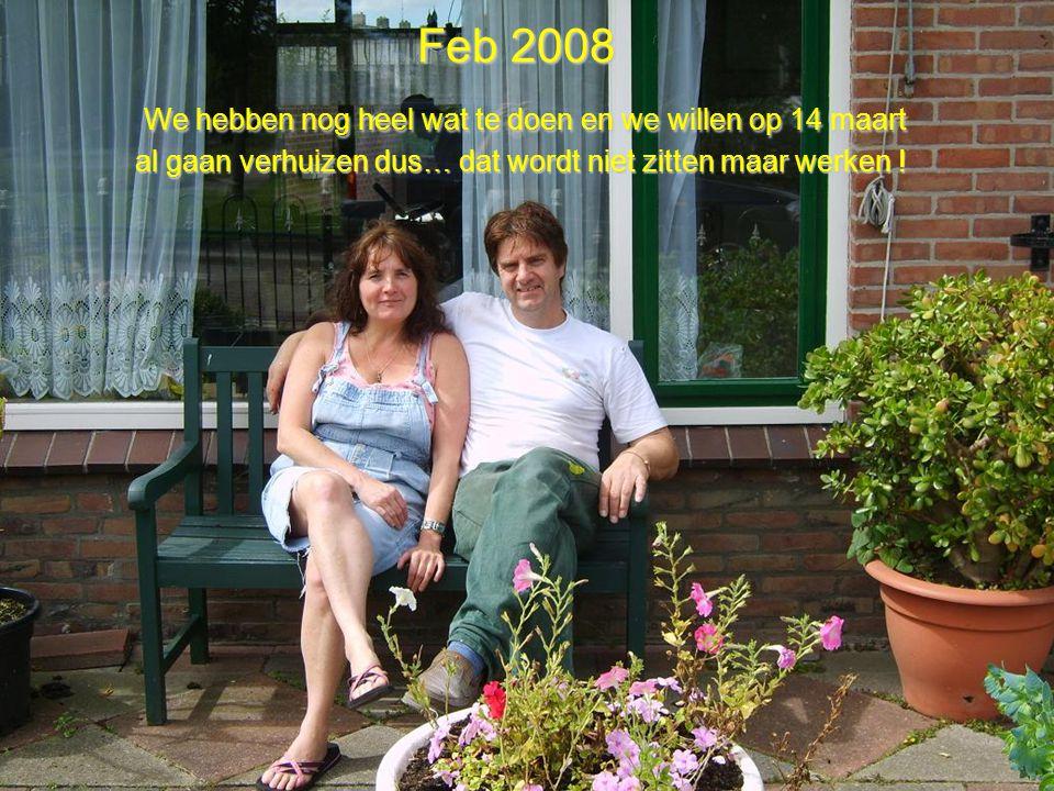 Feb 2008 We hebben nog heel wat te doen en we willen op 14 maart al gaan verhuizen dus… dat wordt niet zitten maar werken !