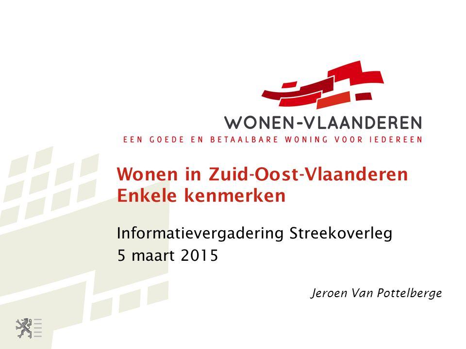 Wonen in Zuid-Oost-Vlaanderen Enkele kenmerken Informatievergadering Streekoverleg 5 maart 2015 Jeroen Van Pottelberge