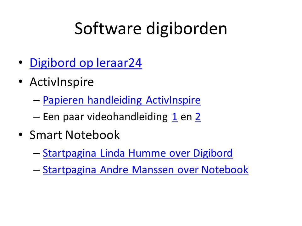 Software digiborden Digibord op leraar24 ActivInspire – Papieren handleiding ActivInspire Papieren handleiding ActivInspire – Een paar videohandleiding 1 en 212 Smart Notebook – Startpagina Linda Humme over Digibord Startpagina Linda Humme over Digibord – Startpagina Andre Manssen over Notebook Startpagina Andre Manssen over Notebook