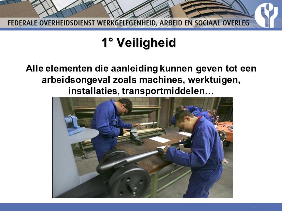 1° Veiligheid Alle elementen die aanleiding kunnen geven tot een arbeidsongeval zoals machines, werktuigen, installaties, transportmiddelen… 11