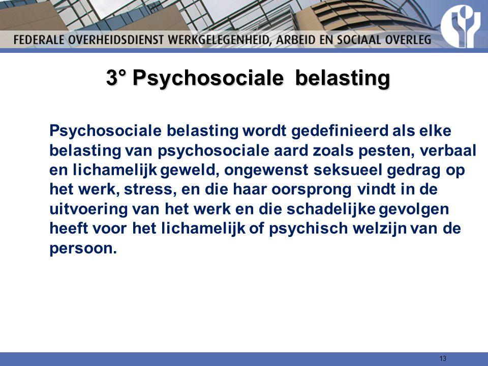3° Psychosociale belasting Psychosociale belasting wordt gedefinieerd als elke belasting van psychosociale aard zoals pesten, verbaal en lichamelijk g