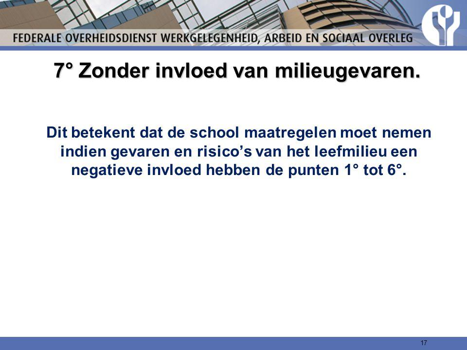 7° Zonder invloed van milieugevaren. Dit betekent dat de school maatregelen moet nemen indien gevaren en risico's van het leefmilieu een negatieve inv