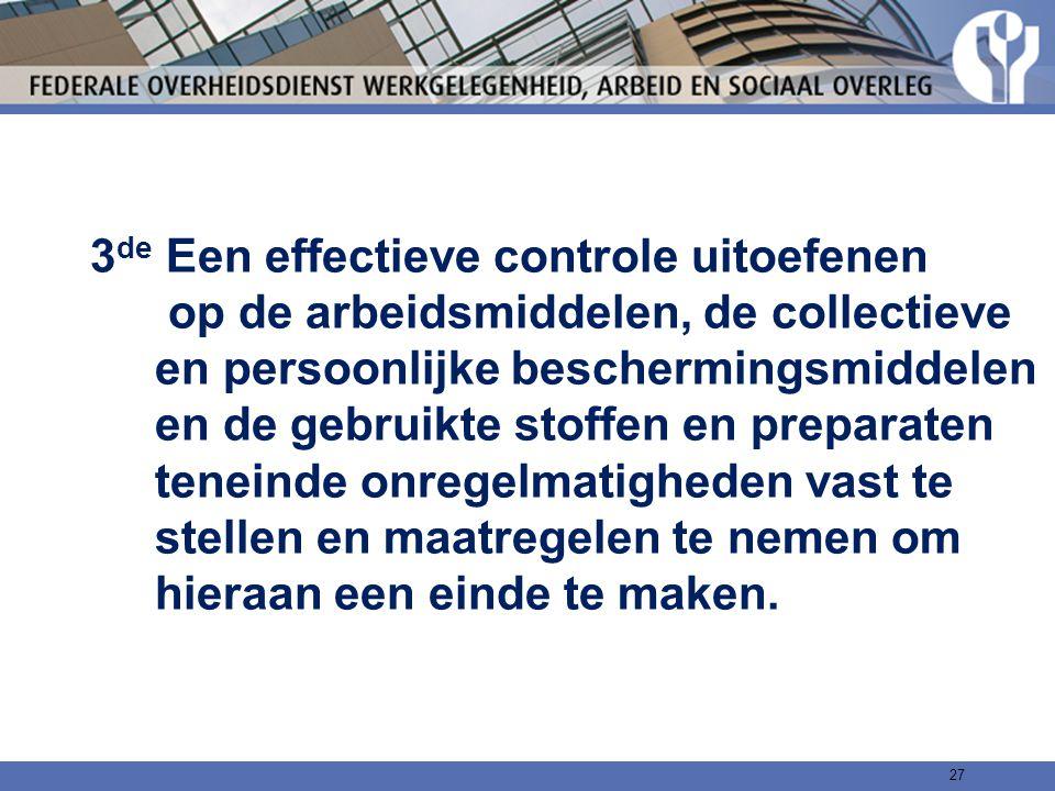 3 de Een effectieve controle uitoefenen op de arbeidsmiddelen, de collectieve en persoonlijke beschermingsmiddelen en de gebruikte stoffen en preparat