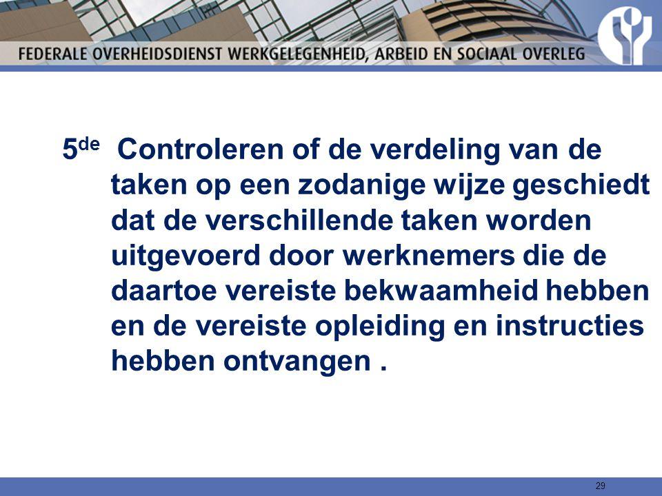 5 de Controleren of de verdeling van de taken op een zodanige wijze geschiedt dat de verschillende taken worden uitgevoerd door werknemers die de daar