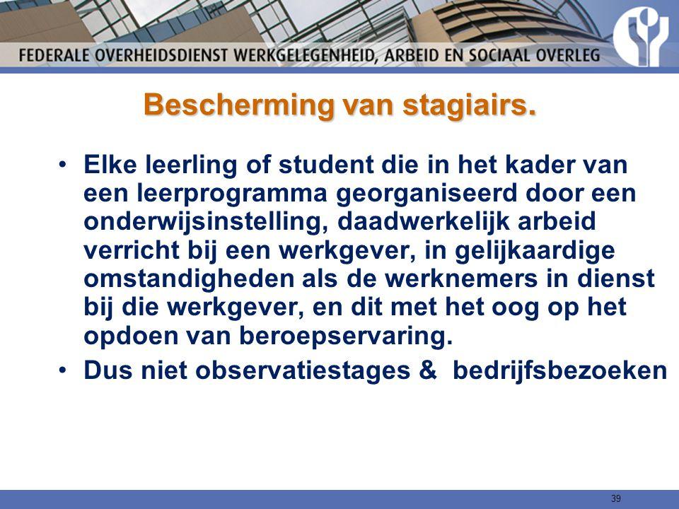 Bescherming van stagiairs. Elke leerling of student die in het kader van een leerprogramma georganiseerd door een onderwijsinstelling, daadwerkelijk a