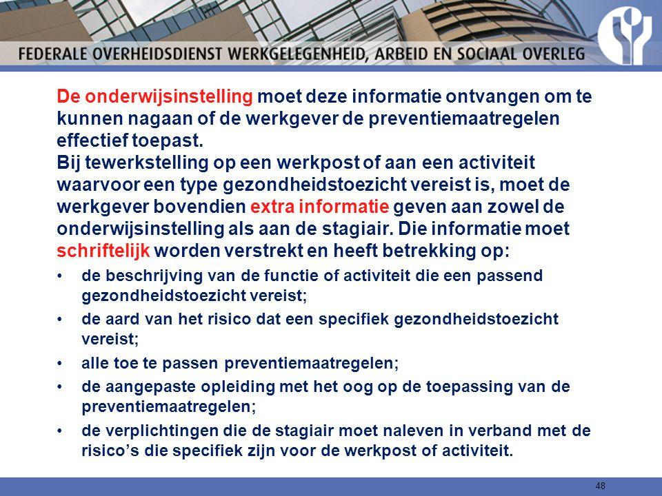 De onderwijsinstelling moet deze informatie ontvangen om te kunnen nagaan of de werkgever de preventiemaatregelen effectief toepast. Bij tewerkstellin