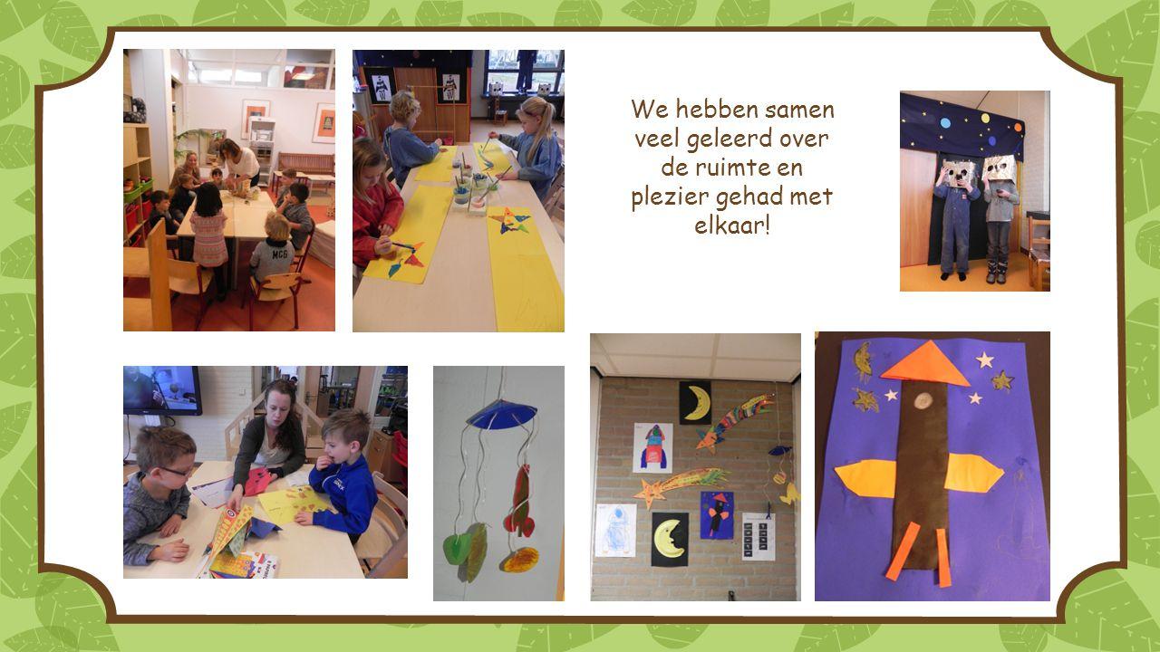 We hebben samen veel geleerd over de ruimte en plezier gehad met elkaar!