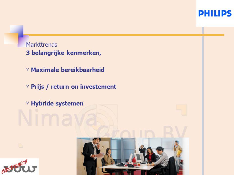 Markttrends 3 belangrijke kenmerken, ۷ Maximale bereikbaarheid ۷ Prijs / return on investement ۷ Hybride systemen