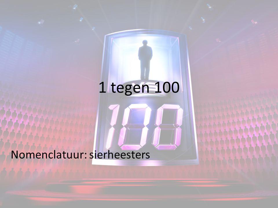 1 tegen 100 Nomenclatuur: sierheesters
