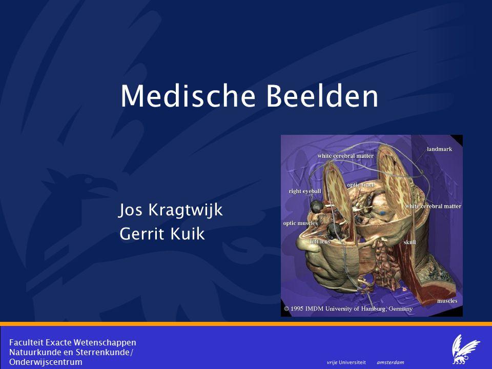 Faculteit Exacte Wetenschappen Natuurkunde en Sterrenkunde/ Onderwijscentrum Medische Beelden Jos Kragtwijk Gerrit Kuik