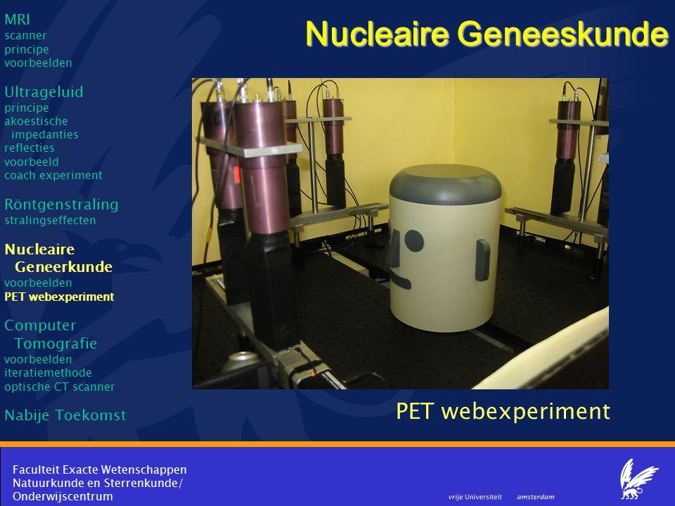 Faculteit Exacte Wetenschappen Natuurkunde en Sterrenkunde/ Onderwijscentrum Nucleaire Geneeskunde PET webexperiment MRI scanner principe voorbeelden