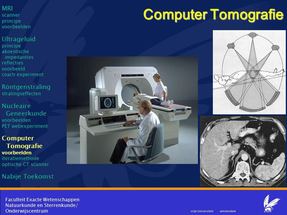 Faculteit Exacte Wetenschappen Natuurkunde en Sterrenkunde/ Onderwijscentrum Computer Tomografie MRI scanner principe voorbeelden Ultrageluid principe