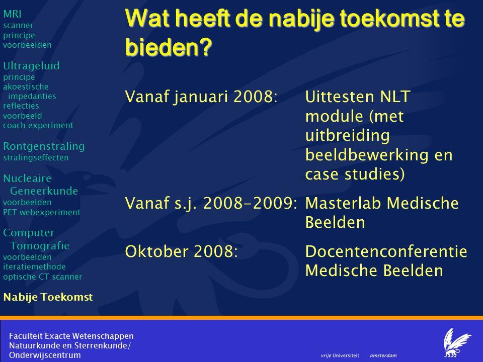 Faculteit Exacte Wetenschappen Natuurkunde en Sterrenkunde/ Onderwijscentrum Wat heeft de nabije toekomst te bieden? Vanaf januari 2008:Uittesten NLT