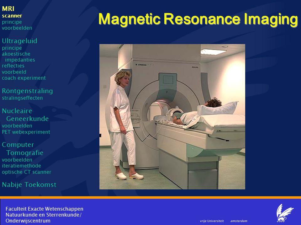 Faculteit Exacte Wetenschappen Natuurkunde en Sterrenkunde/ Onderwijscentrum Magnetic Resonance Imaging MRI scanner principe voorbeelden Ultrageluid principe akoestische impedanties reflecties voorbeeld coach experiment Röntgenstraling stralingseffecten Nucleaire Geneerkunde voorbeelden PET webexperiment Computer Tomografie voorbeelden iteratiemethode optische CT scanner Nabije Toekomst