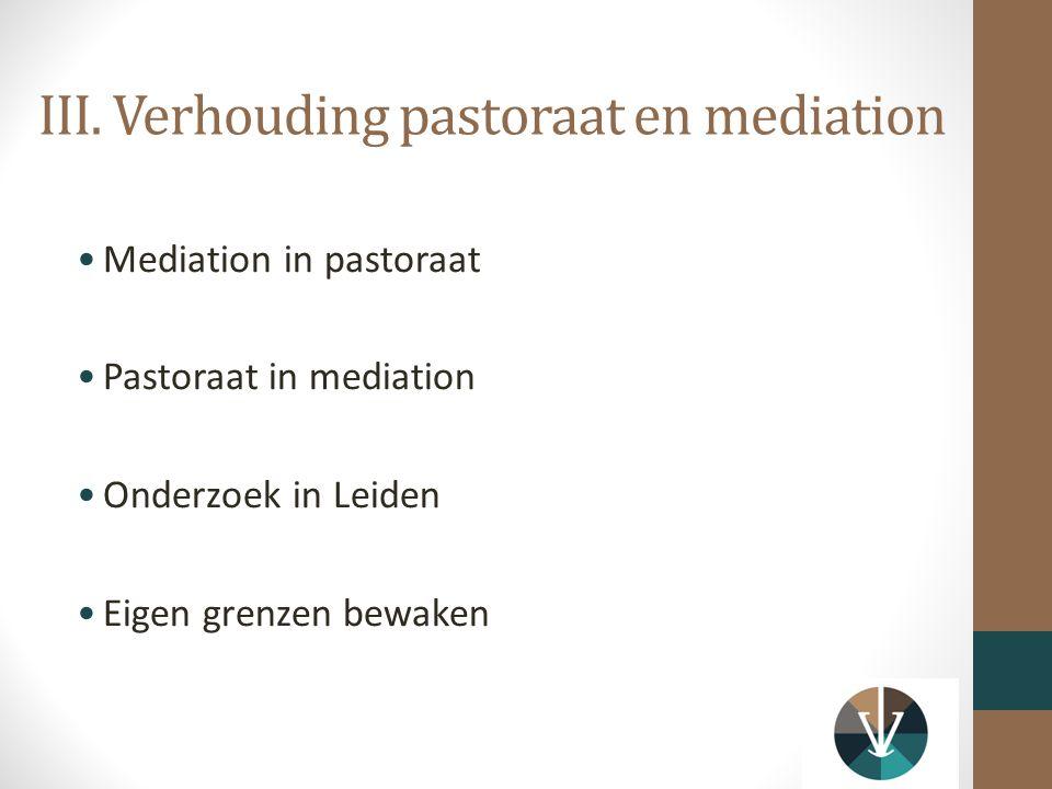III. Verhouding pastoraat en mediation Mediation in pastoraat Pastoraat in mediation Onderzoek in Leiden Eigen grenzen bewaken
