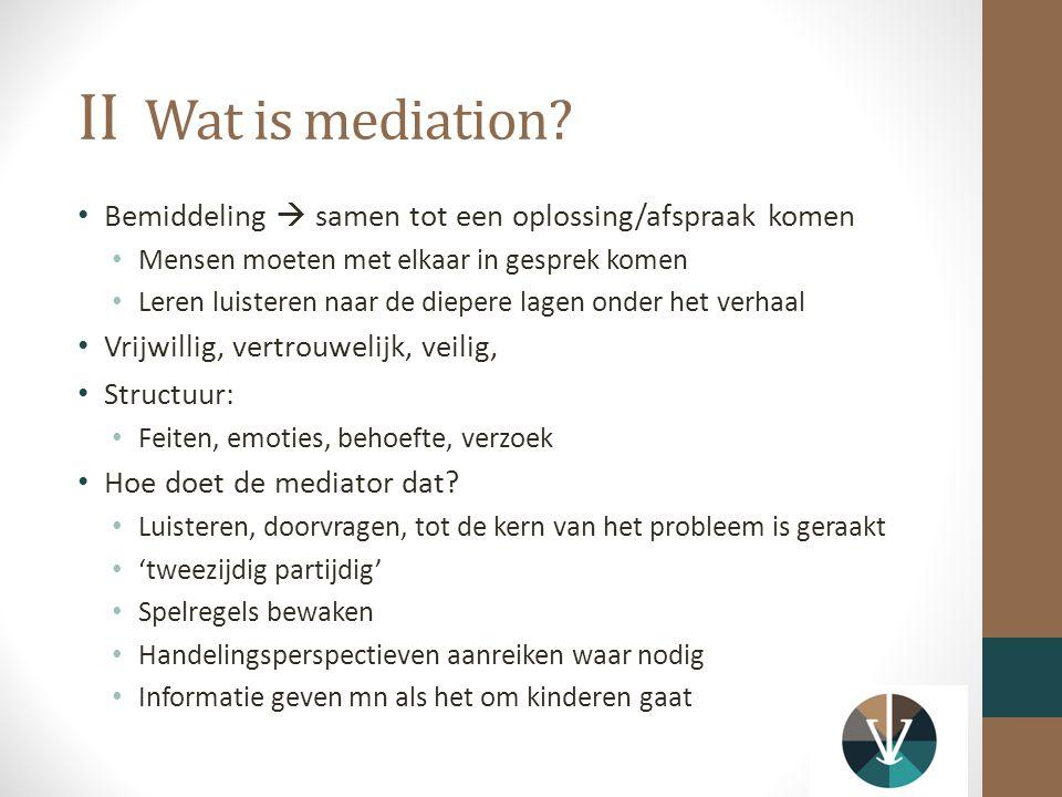 II Wat is mediation.