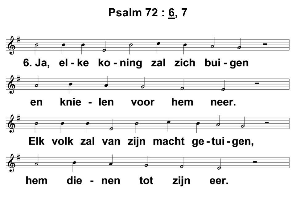 Psalm 72 : 6, 7