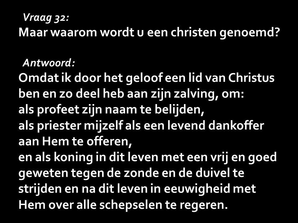Vraag 32: Maar waarom wordt u een christen genoemd.