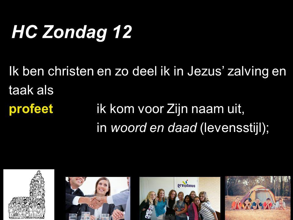 Ik ben christen en zo deel ik in Jezus' zalving en taak als profeetik kom voor Zijn naam uit, in woord en daad (levensstijl); HC Zondag 12