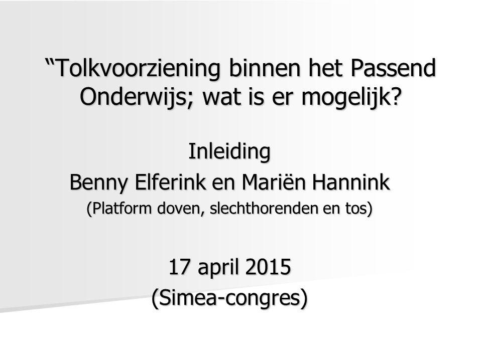 """""""Tolkvoorziening binnen het Passend Onderwijs; wat is er mogelijk? Inleiding Benny Elferink en Mariën Hannink (Platform doven, slechthorenden en tos)"""