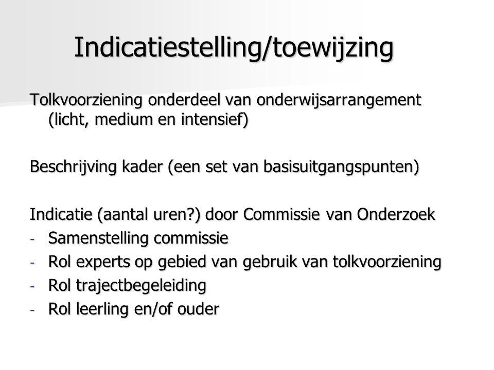 Indicatiestelling/toewijzing Tolkvoorziening onderdeel van onderwijsarrangement (licht, medium en intensief) Beschrijving kader (een set van basisuitg